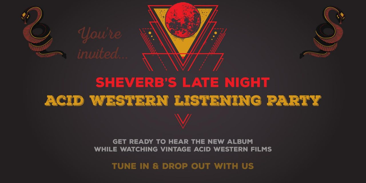Sheverb's Late Night Acid Western Listening Party