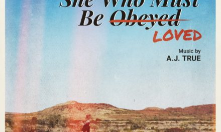 """""""She Who Must Be Loved"""" Original Motion Picture Soundtrack by AJ True Now Available"""